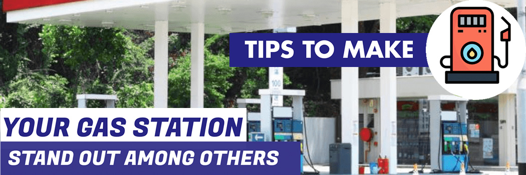 Tips to Make Your Gas Station Stand Out Among Others